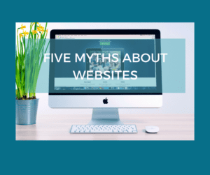 Five myths about business websites that need to be busted