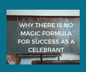 Why there is no magic formula for success as a Celebrant